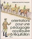 Orientations pour une pédagogie appliquée á l'équitation