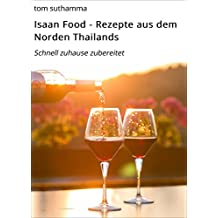 Isaan Food - Rezepte aus dem Norden Thailands: Schnell zuhause zubereitet