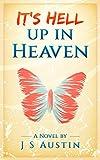 It's Hell Up In Heaven by J S Austin
