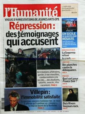 HUMANITE (L') [No 19165] du 07/04/2006 - VAGUE D'ARRESTATIONS DE JEUNE ANTI-CPE - DES TEMOIGNAGES QUI ACCUSENT - VILLEPIN / L'IMMOBILITE SATISFAITE - ITALIE / EN SICILE LE CLIENTELISME RESISTE - AERONAUTIQUE / LA SOGERMA REFUSE LE CRASH - DES PLANCHES CONTRE LA DELINQUANCE - DICK RIVERS par Collectif