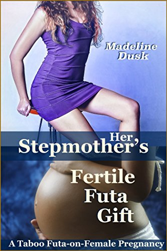 Her Stepmother's Fertile Futa Gift: A Taboo Futa-on-Female Pregnancy