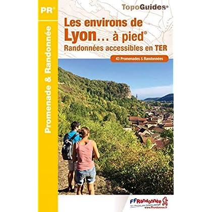 Les environs de Lyon à pied : Randonnées accessibles en TER. 43 promenades & randonnées