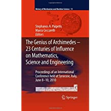 The Genius of Archimedes: 23 Centuries of Influence on Mathematics, Science and Engineering