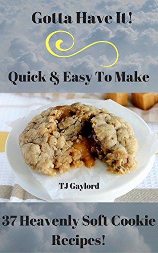 gotta-have-it-quick-easy-to-make-37-heavenly-soft-cookie-recipes-english-edition