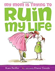 My Mom Is Trying to Ruin My Life by Kate Feiffer (2009-03-24)