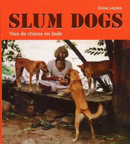 Slum dogs : Vies de chiens en Inde par  Eloise Leyden