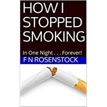 HOW I STOPPED SMOKING: In One Night Forever! (English Edition)