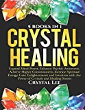 Crystal Healing: 5 Books in 1: Expand Mind Power, Enhance Psychic Awareness, Achieve Higher Consciousness, Increase Spiritual Energy, Gain Enlightenment with the Power of Crystals and Healing Stones
