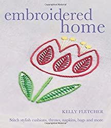 The Embroidered Home by Kelly Fletcher (2015-10-01)