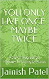 YOU ONLY LIVE ONCE. MAYBE TWICE: Role of Regression Therapy in Curing Diseases