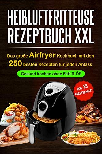 Heißluftfritteuse Rezeptbuch XXL: Das große Airfryer Kochbuch mit den 250 besten Rezepten für jeden Anlass;   Gesund kochen ohne Fett & Öl!;   Bonus: 55 Partysnacks!  (Vegane & Vegetarische Gerichte) - 55 Fett