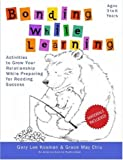 Bonding While Learning: Activities to Grow Your Relationship While Preparing for Reading Success by Gary Lee Kosman (2007-01-12)