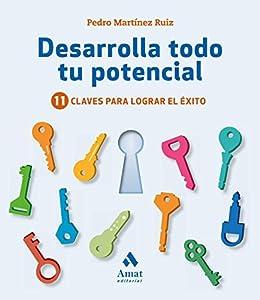 Desarrolla todo tu potencial: 11 claves para lograr el éxito de [Martínez Ruiz, Pedro]
