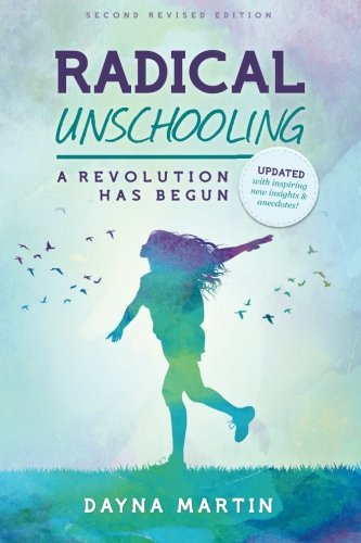 Radical Unschooling - A Revolution Has Begun-Revised Edition: Volume 2 por Dayna Martin