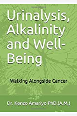 Urinalysis, Alkalinity and Well-Being: Walking Alongside Cancer Paperback