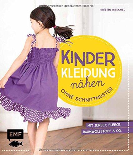 Kinderkleidung nähen ohne Schnittmuster: Kurze und lange Hosen, Tops und Shorts, Kleider und Röcke, Jacken und Accessoires - It´s so easy mit Jersey