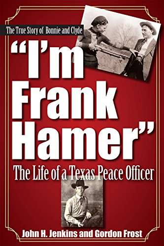 I'm Frank Hamer: The Life of a Texas Peace Officer