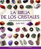 La biblia de los cristales: Guía definitiva de los cristales - Características de más de 200 cristales (Cuerpo-Mente)