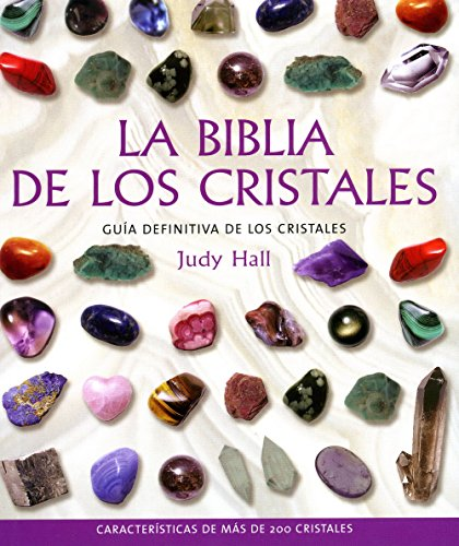 La Biblia de los Critales / The Crystal Bible: Guia definitiva de los cristales / Definitive Crystal Guide