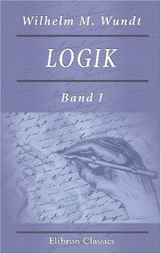 Logik: Eine Untersuchung der Prinzipien der Erkenntniss und der Methoden wissenschaftlicher Forschung. Band I. Erkenntnisslehre by Wilhelm Max Wundt (2002-03-22)