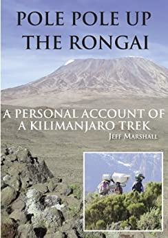 Pole Pole Up The Rongai - A Personal Account of a Kilimanjaro Trek by [Marshall, Jeff]