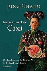 Kaiserinwitwe Cixi: Die Konkubine, die Chinas Weg in die Moderne ebnete by Jung Chang (2014-09-22)