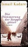 Die Dämmerung der Steppengötter: Roman