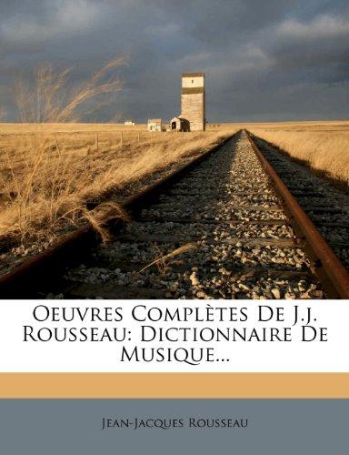 Oeuvres Completes de J.J. Rousseau: Dictionnaire de Musique. par Jean Jacques Rousseau