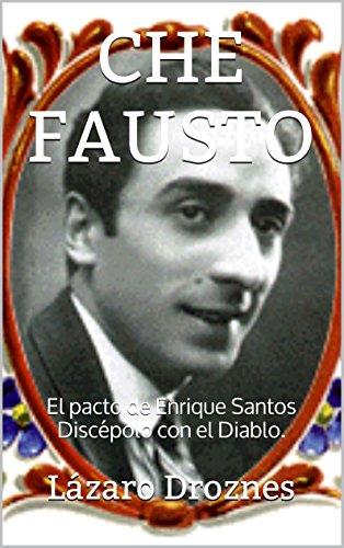 CHE FAUSTO: El pacto de Enrique Santos Discépolo con el Diablo. (Miradas sobre el tango argentino nº 3) por Lázaro Droznes