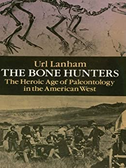 The Bone Hunters: The Heroic Age of Paleontology in the American West par [Lanham, Url]