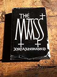 The Mass: an historical, theological, and pastoral survey.