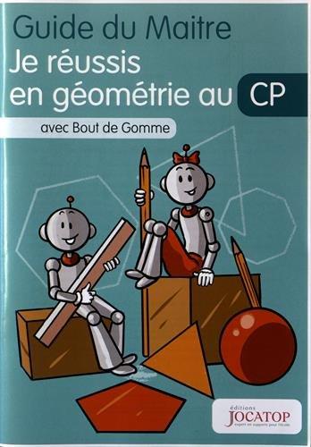 Je réussis en géométrie au CP avec Bout de Gomme : Guide du maitre