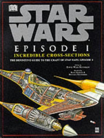 Star Wars : Episode 1 Incredible Cross-Sections : The Definitive Guide to the Craft of Star Wars : Episode 1 by David West Reynolds (1999-05-04)