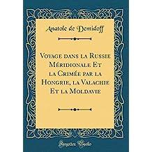 Voyage Dans La Russie Meridionale Et La Crimee Par La Hongrie, La Valachie Et La Moldavie (Classic Reprint)