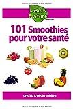 101 Smoothies pour votre santé: recettes de smoothies curatifs de fruits et légumes
