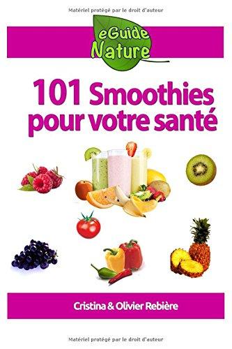 101 Smoothies pour votre sant: recettes de smoothies curatifs de fruits et lgumes