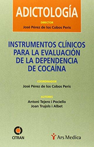 Instrumentos clínicos para la evaluación de la dependencia de cocaína por Perez De Los Cobos