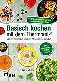 Basisch kochen mit dem Thermomix: Über 110 Rezepte zum Entsäuern, Abnehmen und Genießen