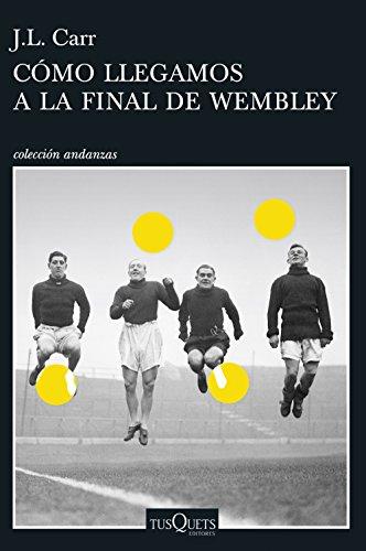 Cómo llegamos a la final de Wembley (Andanzas) por Joseph Lloyd Carr