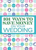 101 Ways to Save Money on Your Wedding by Barbara Cameron (2009-01-17)
