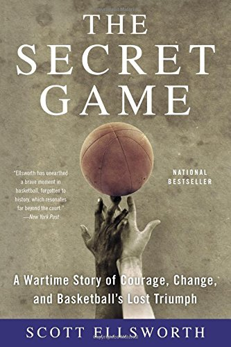 The Secret Game: A Wartime Story of Courage, Change, and Basketball's Lost Triumph by Scott Ellsworth (2016-03-01) par Scott Ellsworth