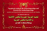 Ägyptisch-Arabisch für Deutschsprachige und Deutsch für Arabischsprachige: Arabisch und Deutsch leicht und systematisch lernen mit Tabellen