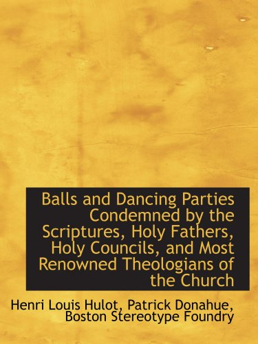 Balls and Dancing Parties Condemned by the Scriptures, Holy Fathers, Holy Councils, and Most Renowne