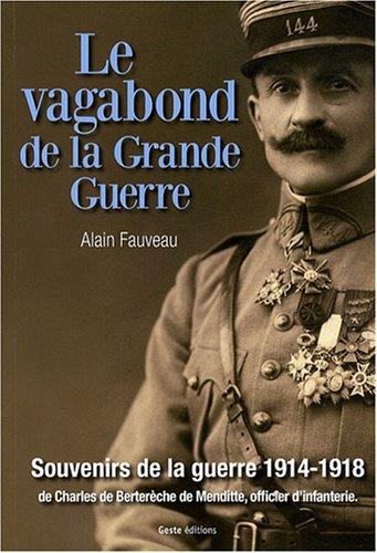 Le vagabond de la Grande Guerre : Souvenirs de la guerre 1914-1918 de Charles de Berterèche de Menditte, officier d'infanterie