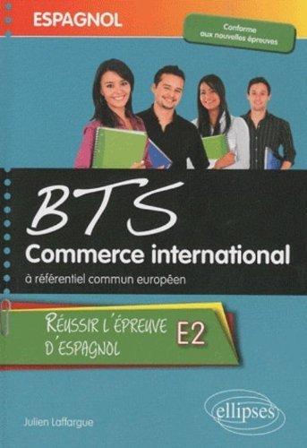 Espagnol BTS Commerce International  rfrentiel commun europen : Russir l'preuve E2 de Julien Laffargue (21 juillet 2010) Broch