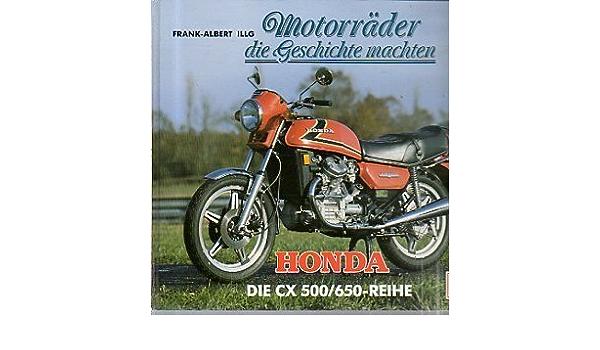 Motorräder Die Geschichte Machten Honda Cx 500 650 Illg Frank A Bücher