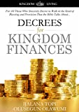 #9: Decrees for Kingdom Finances: For All Those Who Sincerely Desire to Walk in the Kind of Blessing and Provision That the Bible Talks About. (Kingdom Living Book 1)