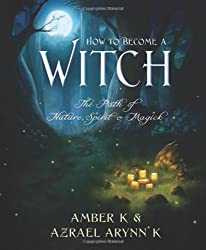 How to Become a Witch: The Path of Nature, Spirit and Magick
