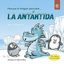 Pascual el dragón descubre la Antártida: Ebook Kindle para niños de 2 a 6 años: libro infantil en letra ligada, manuscrita, cursiva: Un dragón ayuda a ... (Pascual el dragón descubre el mundo nº 1)