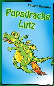 Der Pupsdrache Lutz (eine besondere Drachengeschichte) mit Illustrationen von PenDrake: Eine Gute-Nacht-Geschichte zum Vorlesen mit vielen farbigen Bildern von [Hamann, Kathrin]